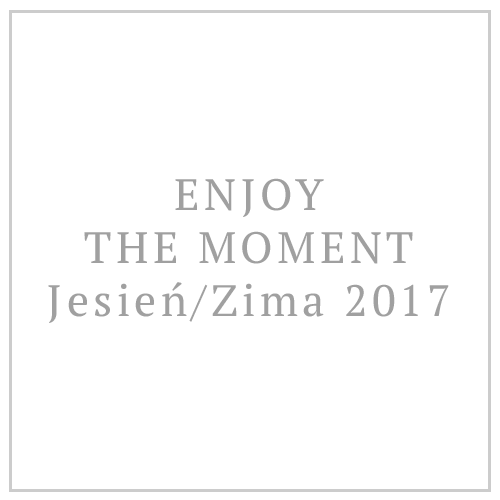 ENJOY THE MOMENT – Jesień/Zima 2017